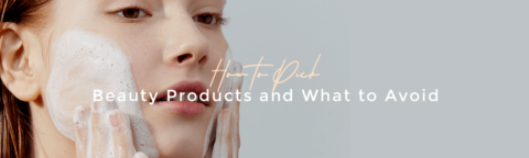 How to Pick Non Toxic Skin Care Products and What to Avoid