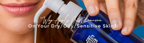 Why Apply Oil Cleanser On Your Dry_Oily Skin