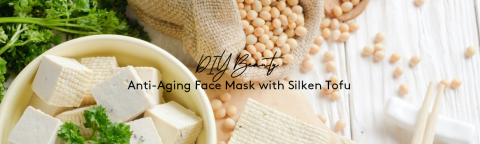 DIY Beauty: Anti-Aging Face Mask with Silken Tofu